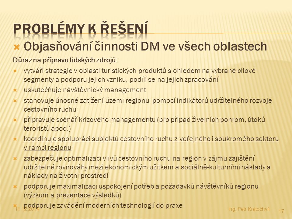  Objasňování činnosti DM ve všech oblastech Důraz na přípravu lidských zdrojů:  vytváří strategie v oblasti turistických produktů s ohledem na vybra