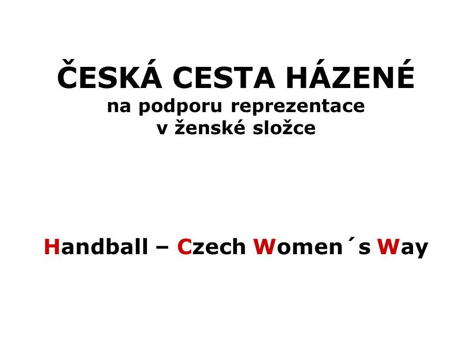ČESKÁ CESTA HÁZENÉ na podporu reprezentace v ženské složce Handball – Czech Women´s Way