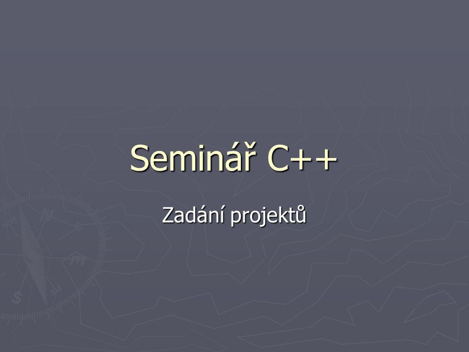 Seminář C++ Zadání projektů