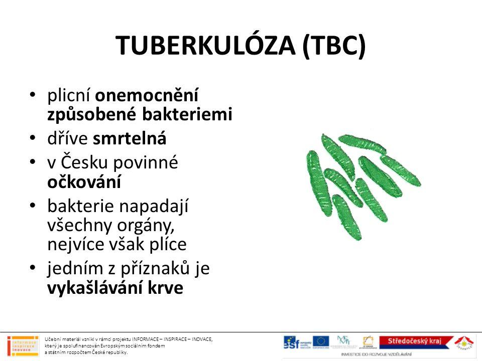 TUBERKULÓZA (TBC) plicní onemocnění způsobené bakteriemi dříve smrtelná v Česku povinné očkování bakterie napadají všechny orgány, nejvíce však plíce