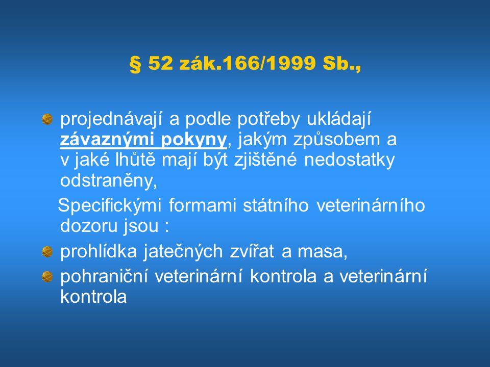 § 52 zák.166/1999 Sb., projednávají a podle potřeby ukládají závaznými pokyny, jakým způsobem a v jaké lhůtě mají být zjištěné nedostatky odstraněny,