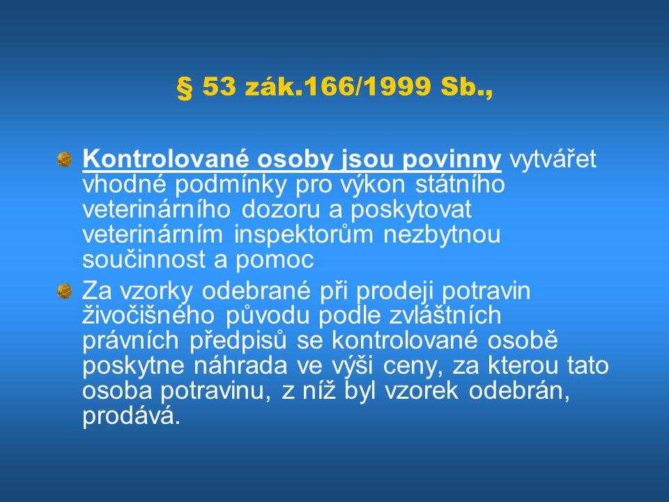 § 53 zák.166/1999 Sb., Kontrolované osoby jsou povinny vytvářet vhodné podmínky pro výkon státního veterinárního dozoru a poskytovat veterinárním insp