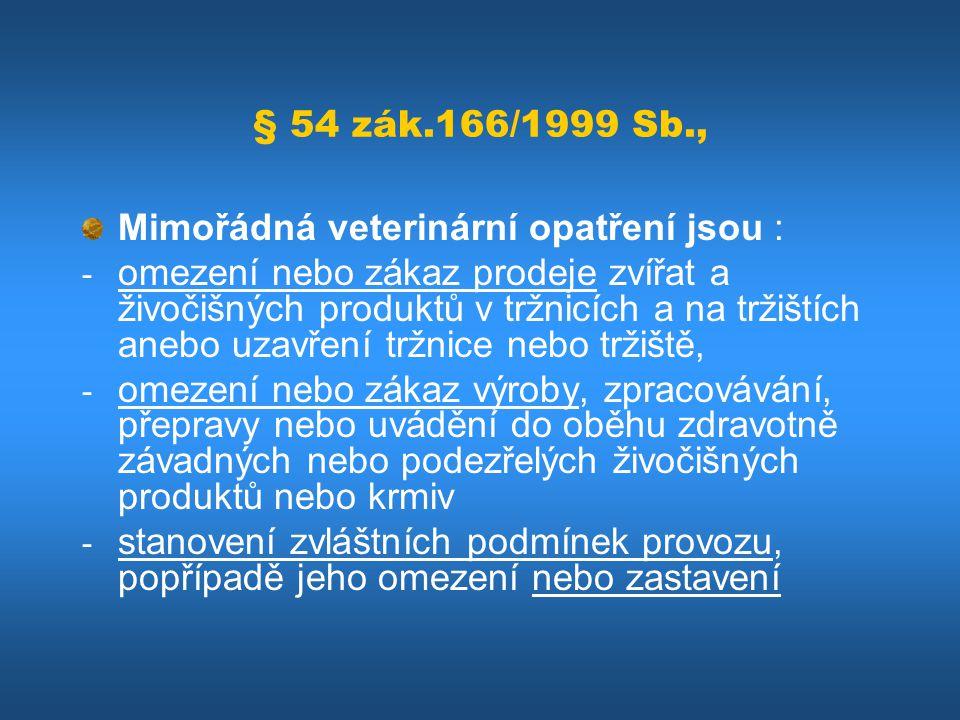 § 54 zák.166/1999 Sb., Mimořádná veterinární opatření jsou : - omezení nebo zákaz prodeje zvířat a živočišných produktů v tržnicích a na tržištích ane