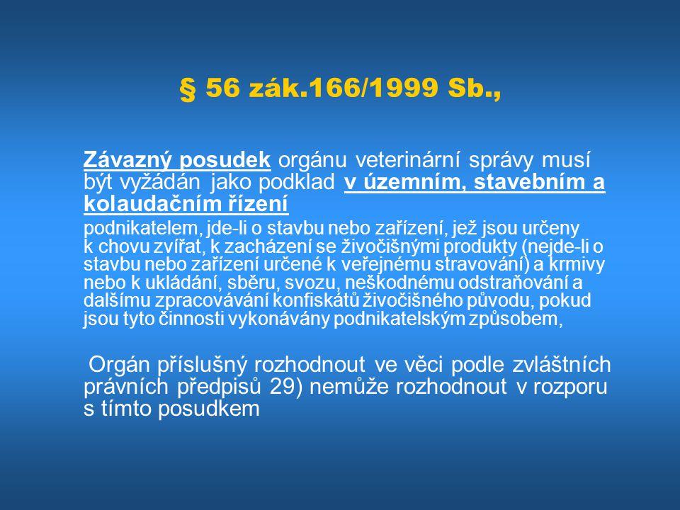 § 56 zák.166/1999 Sb., Závazný posudek orgánu veterinární správy musí být vyžádán jako podklad v územním, stavebním a kolaudačním řízení podnikatelem,