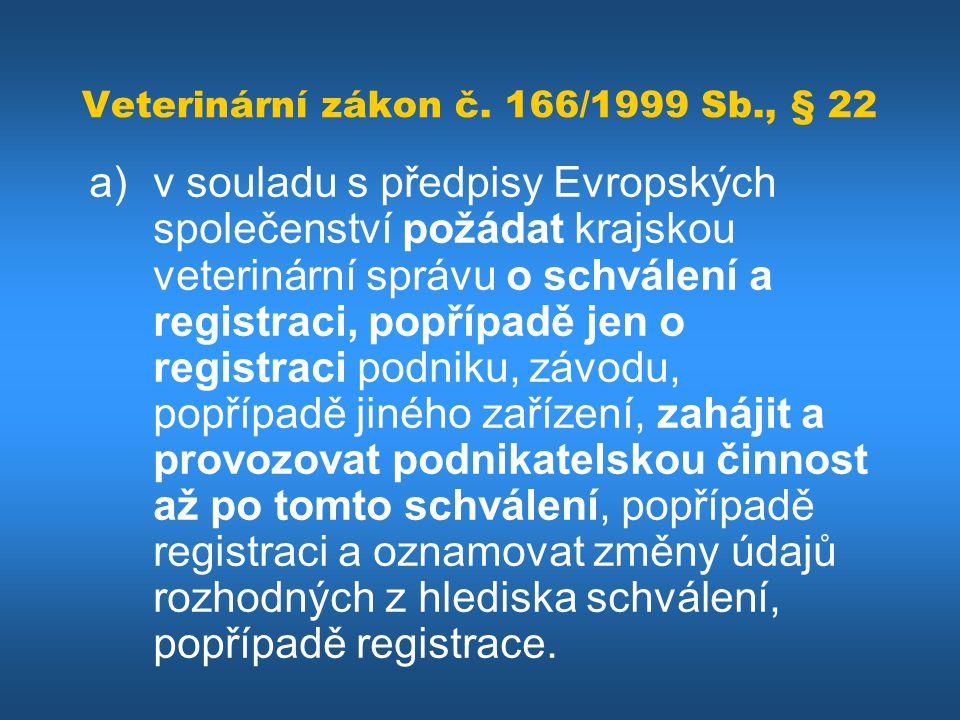 Veterinární zákon č. 166/1999 Sb., § 22 a)v souladu s předpisy Evropských společenství požádat krajskou veterinární správu o schválení a registraci, p