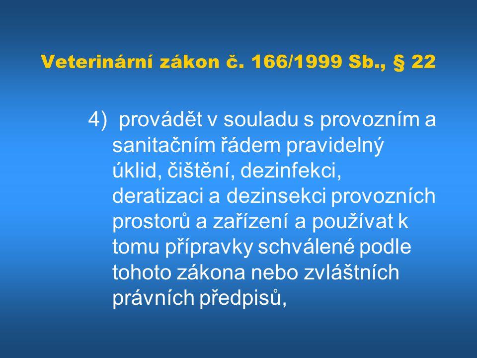 Veterinární zákon č. 166/1999 Sb., § 22 4) provádět v souladu s provozním a sanitačním řádem pravidelný úklid, čištění, dezinfekci, deratizaci a dezin