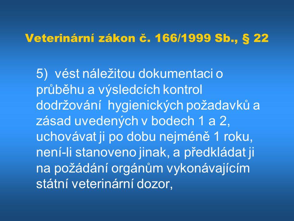 Veterinární zákon č. 166/1999 Sb., § 22 5) vést náležitou dokumentaci o průběhu a výsledcích kontrol dodržování hygienických požadavků a zásad uvedený