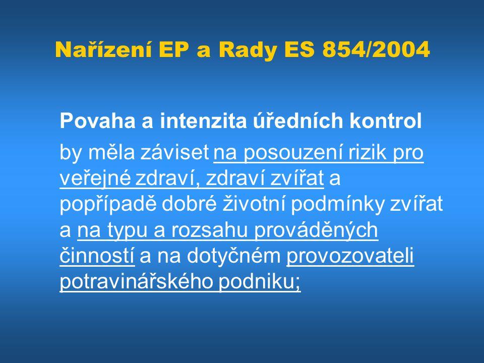 Nařízení EP a Rady ES 854/2004 Povaha a intenzita úředních kontrol by měla záviset na posouzení rizik pro veřejné zdraví, zdraví zvířat a popřípadě do