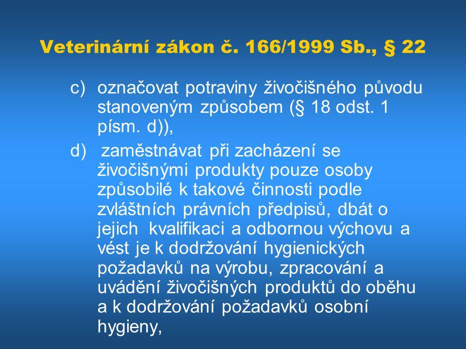 Veterinární zákon č. 166/1999 Sb., § 22 c)označovat potraviny živočišného původu stanoveným způsobem (§ 18 odst. 1 písm. d)), d) zaměstnávat při zachá