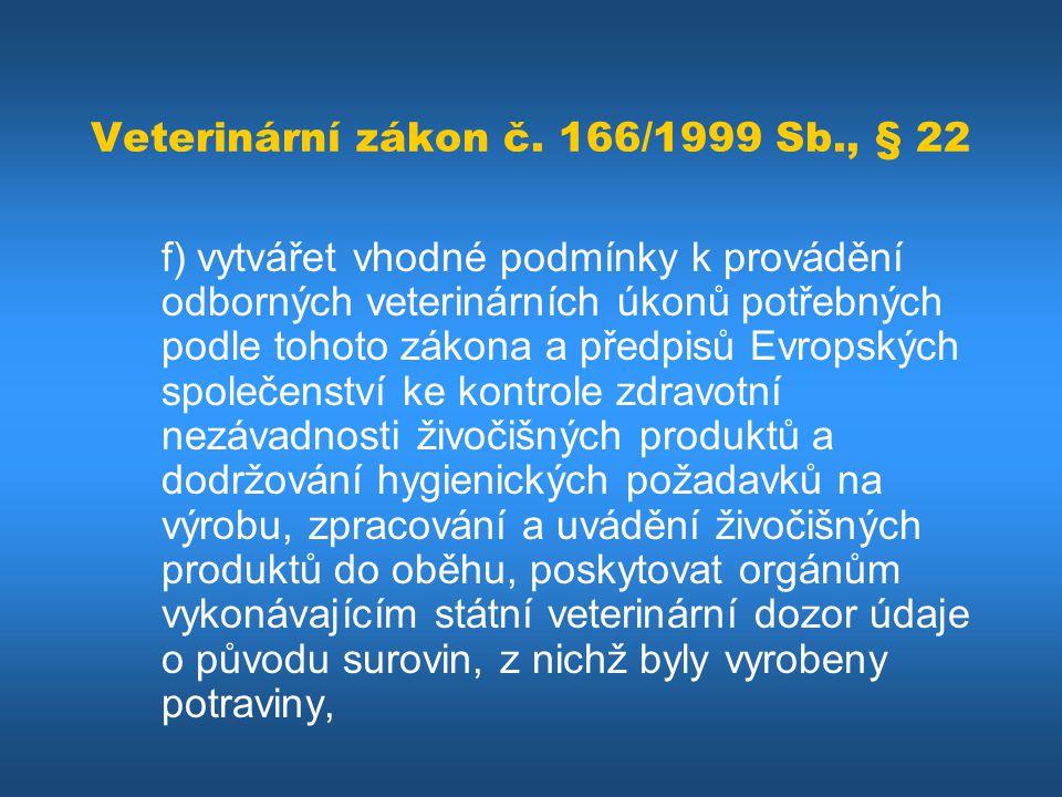 Veterinární zákon č. 166/1999 Sb., § 22 f)vytvářet vhodné podmínky k provádění odborných veterinárních úkonů potřebných podle tohoto zákona a předpisů