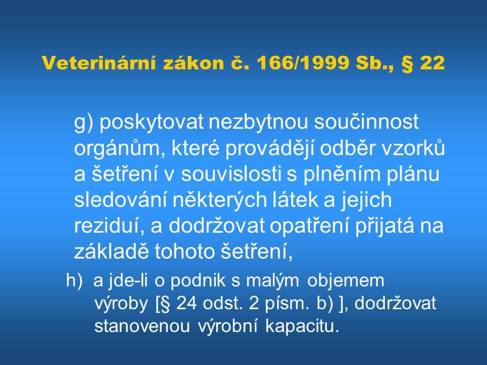 Veterinární zákon č. 166/1999 Sb., § 22 g) poskytovat nezbytnou součinnost orgánům, které provádějí odběr vzorků a šetření v souvislosti s plněním plá
