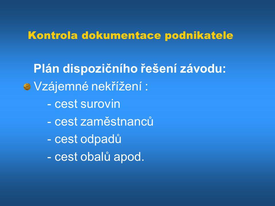 Kontrola dokumentace podnikatele Plán dispozičního řešení závodu: Vzájemné nekřížení : - cest surovin - cest zaměstnanců - cest odpadů - cest obalů ap