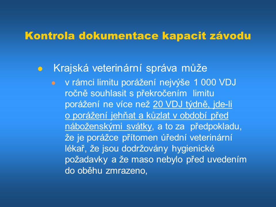 Kontrola dokumentace kapacit závodu Krajská veterinární správa může v rámci limitu porážení nejvýše 1 000 VDJ ročně souhlasit s překročením limitu por
