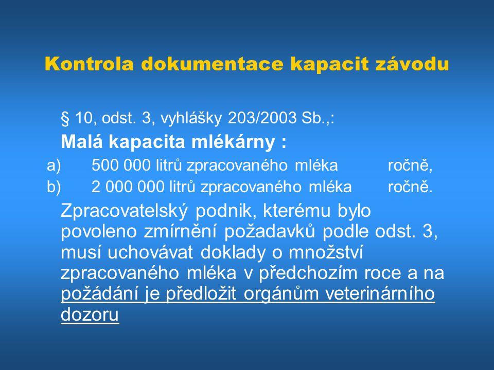 Kontrola dokumentace kapacit závodu § 10, odst. 3, vyhlášky 203/2003 Sb.,: Malá kapacita mlékárny : a) 500 000 litrů zpracovaného mléka ročně, b)2 000