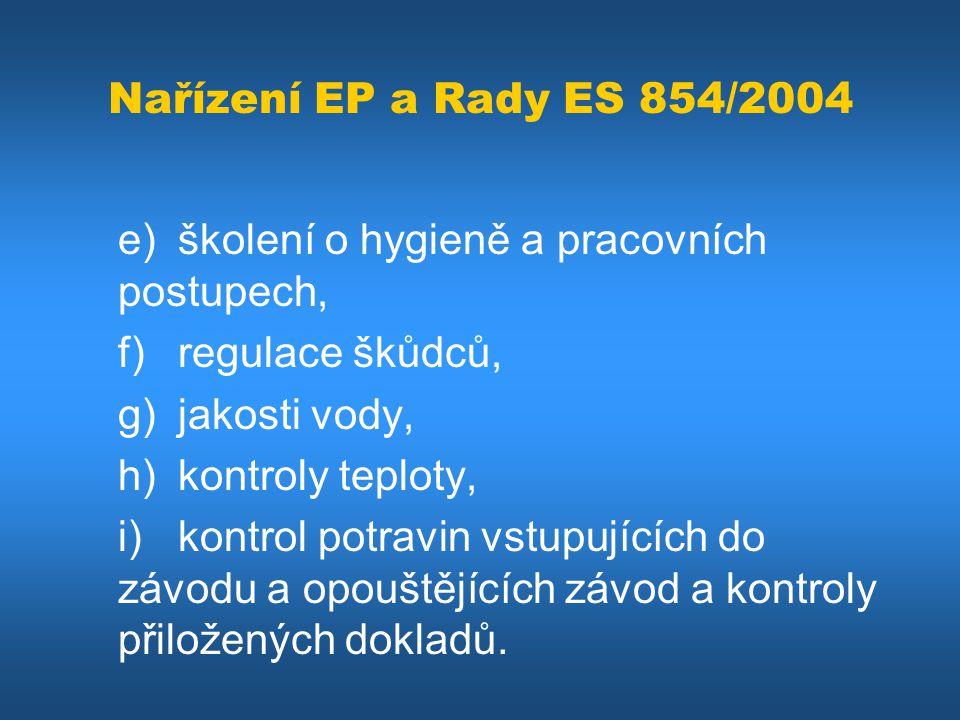 Nařízení EP a Rady ES 854/2004 e) školení o hygieně a pracovních postupech, f) regulace škůdců, g) jakosti vody, h) kontroly teploty, i) kontrol potra