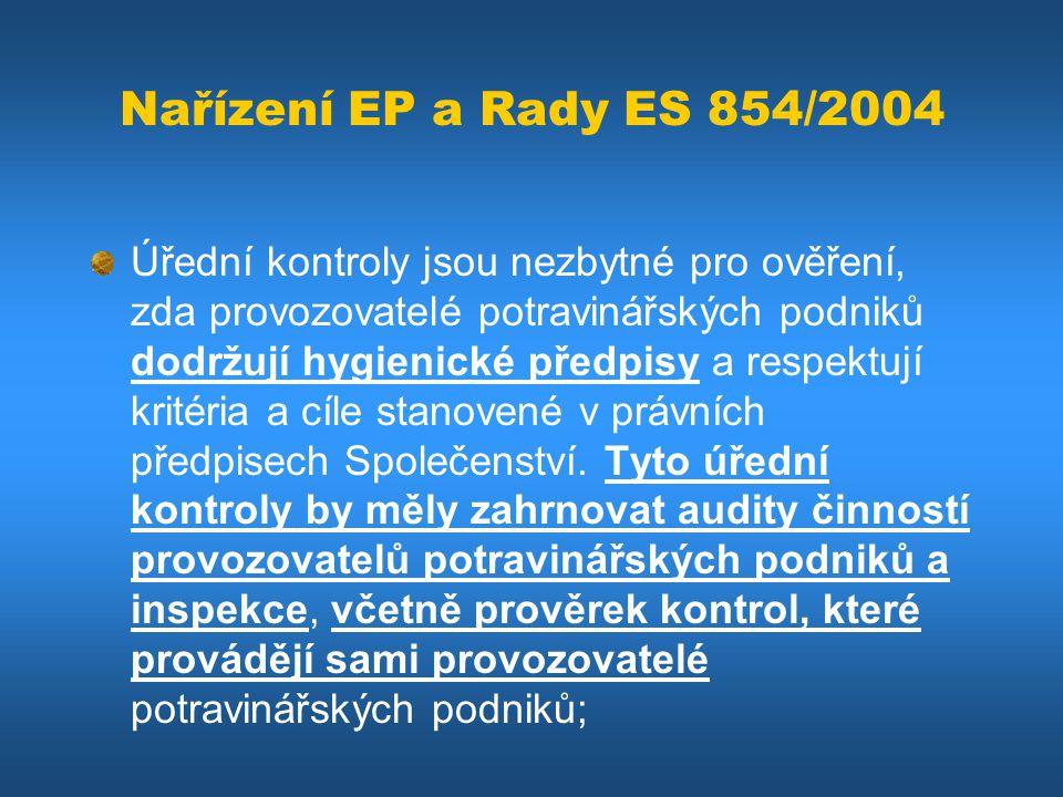 Nařízení EP a Rady ES 854/2004 Úřední kontroly jsou nezbytné pro ověření, zda provozovatelé potravinářských podniků dodržují hygienické předpisy a res
