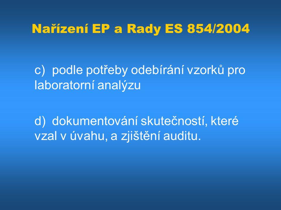 Nařízení EP a Rady ES 854/2004 c) podle potřeby odebírání vzorků pro laboratorní analýzu d) dokumentování skutečností, které vzal v úvahu, a zjištění