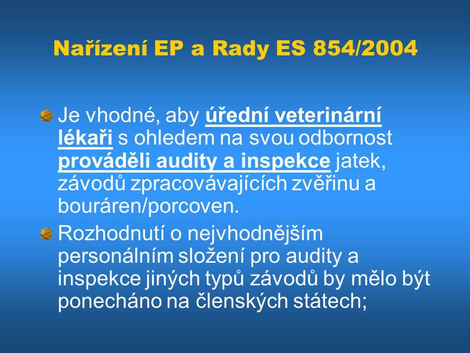 Nařízení EP a Rady ES 854/2004 Je vhodné, aby úřední veterinární lékaři s ohledem na svou odbornost prováděli audity a inspekce jatek, závodů zpracová