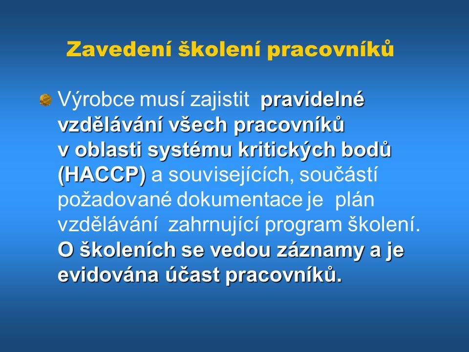 Zavedení školení pracovníků pravidelné vzdělávání všech pracovníků v oblasti systému kritických bodů (HACCP) O školeních se vedou záznamy a je evidová
