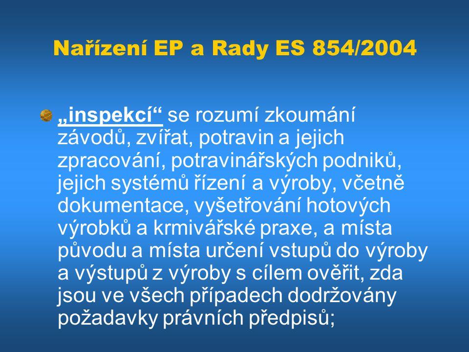 """Nařízení EP a Rady ES 854/2004 """"inspekcí"""" se rozumí zkoumání závodů, zvířat, potravin a jejich zpracování, potravinářských podniků, jejich systémů říz"""