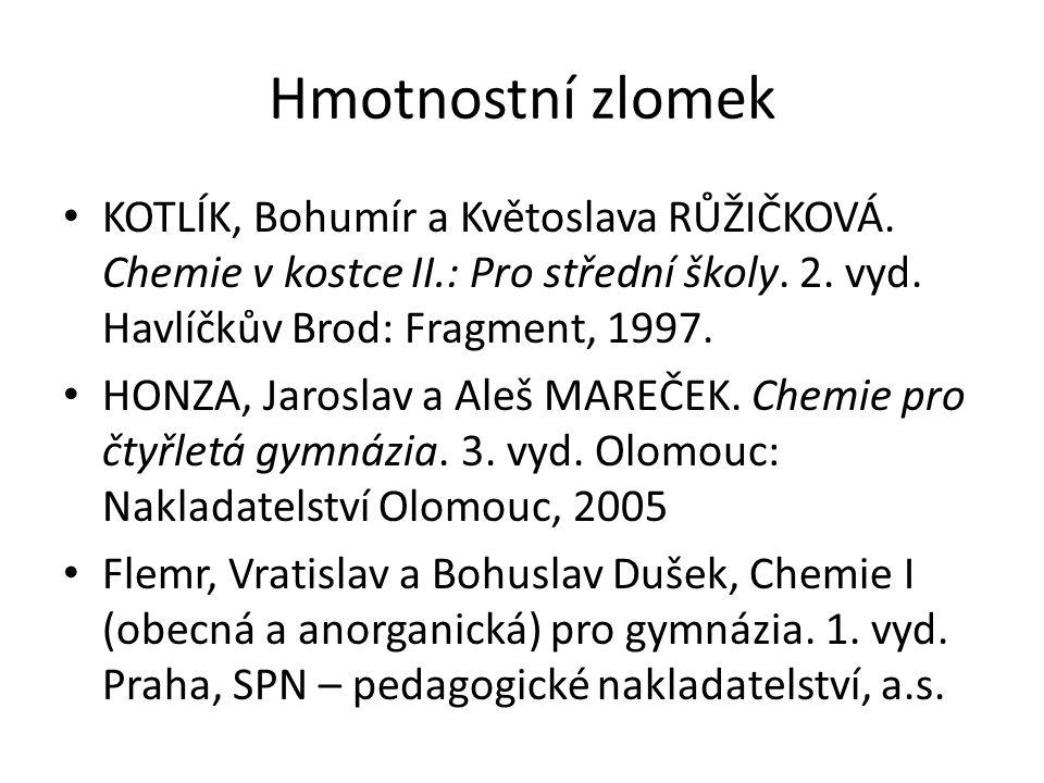 Hmotnostní zlomek KOTLÍK, Bohumír a Květoslava RŮŽIČKOVÁ. Chemie v kostce II.: Pro střední školy. 2. vyd. Havlíčkův Brod: Fragment, 1997. HONZA, Jaros