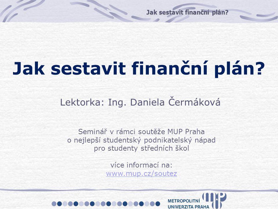 Jak sestavit finanční plán? Seminář v rámci soutěže MUP Praha o nejlepší studentský podnikatelský nápad pro studenty středních škol více informací na: