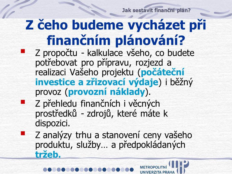 Jak sestavit finanční plán? Z čeho budeme vycházet při finančním plánování?  Z propočtu - kalkulace všeho, co budete potřebovat pro přípravu, rozjezd