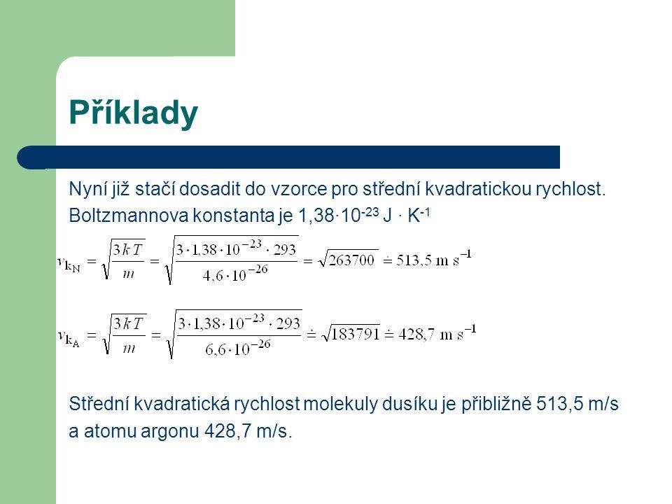 Příklady Nyní již stačí dosadit do vzorce pro střední kvadratickou rychlost.