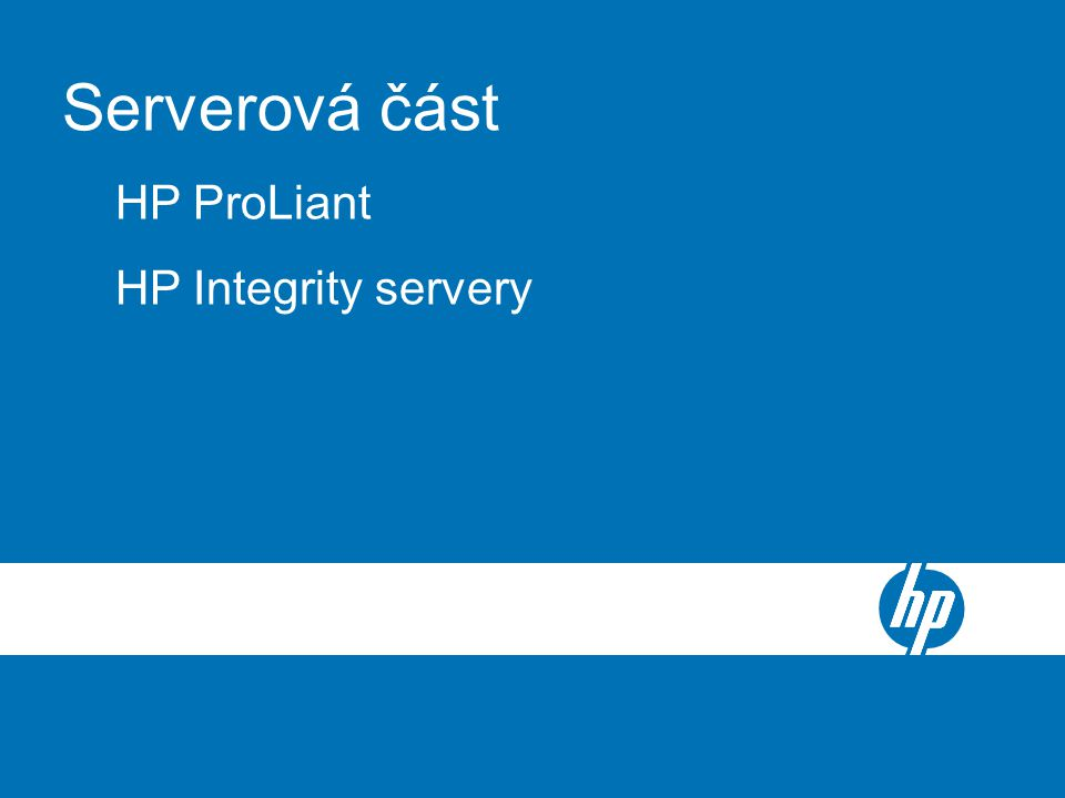 HP BladeSystem c-Class Server Blade Enclosure Serverová část HP ProLiant HP Integrity servery