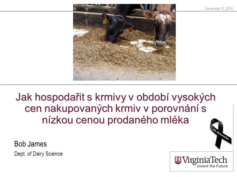 December 11, 2014 Jak hospodařit s krmivy v období vysokých cen nakupovaných krmiv v porovnání s nízkou cenou prodaného mléka Bob James Dept.