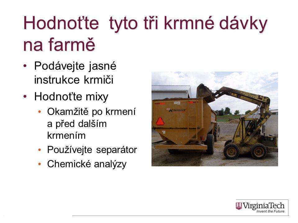Hodnoťte tyto tři krmné dávky na farmě Podávejte jasné instrukce krmiči Hodnoťte mixy Okamžitě po krmení a před dalším krmením Používejte separátor Chemické analýzy 19