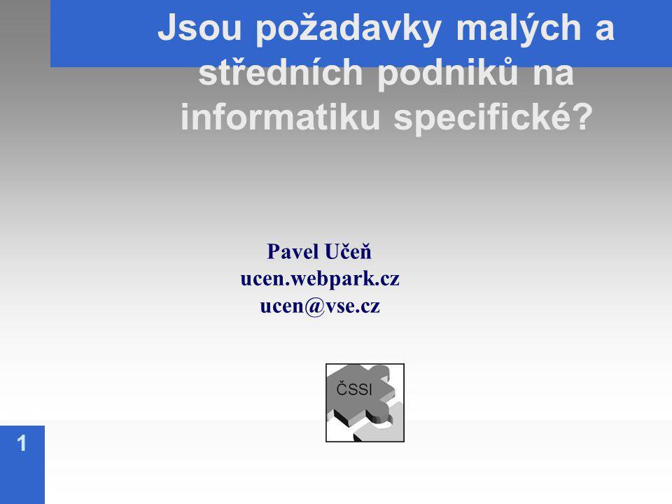 1 Pavel Učeň ucen.webpark.cz ucen@vse.cz Jsou požadavky malých a středních podniků na informatiku specifické