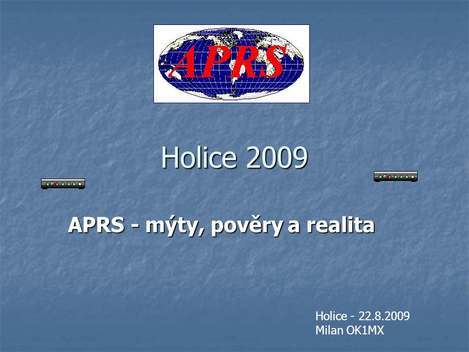 Holice 2009 APRS - mýty, pověry a realita Holice - 22.8.2009 Milan OK1MX