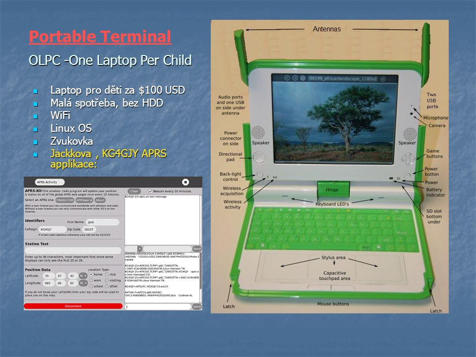 OLPC -One Laptop Per Child Laptop pro děti za $100 USD Laptop pro děti za $100 USD Malá spotřeba, bez HDD Malá spotřeba, bez HDD WiFi WiFi Linux OS Li