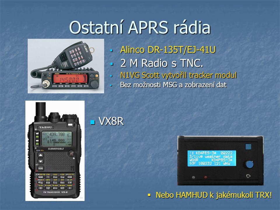 Ostatní APRS rádia  Alinco DR-135T/EJ-41U  2 M Radio s TNC.  N1VG Scott vytvořil tracker modul  Bez možnosti MSG a zobrazení dat VX8R VX8R  Nebo