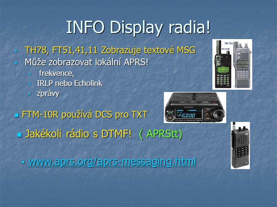 INFO Display radia!  TH78, FT51,41,11 Zobrazuje textové MSG  Může zobrazovat lokální APRS!  frekvence,  IRLP nebo Echolink  zprávy FTM-10R použív