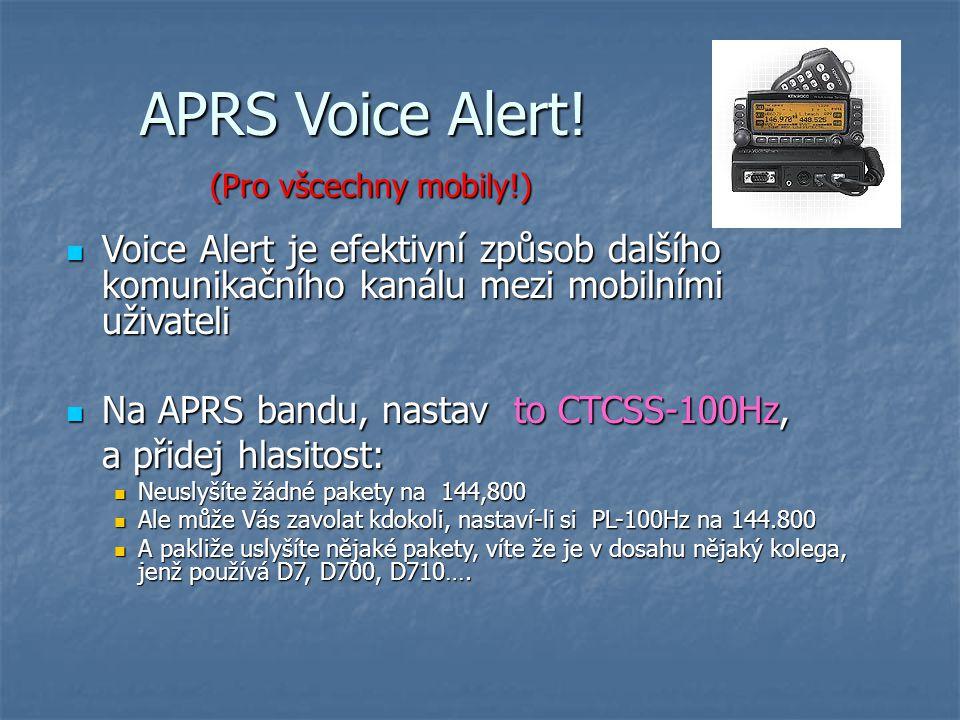 APRS Voice Alert! Voice Alert je efektivní způsob dalšího komunikačního kanálu mezi mobilními uživateli Voice Alert je efektivní způsob dalšího komuni
