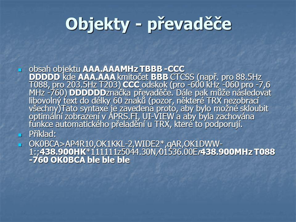 obsah objektu AAA.AAAMHz TBBB -CCC DDDDD kde AAA.AAA kmitočet BBB CTCSS (např. pro 88.5Hz T088, pro 203.5Hz T203) CCC odskok (pro -600 kHz -060 pro -7