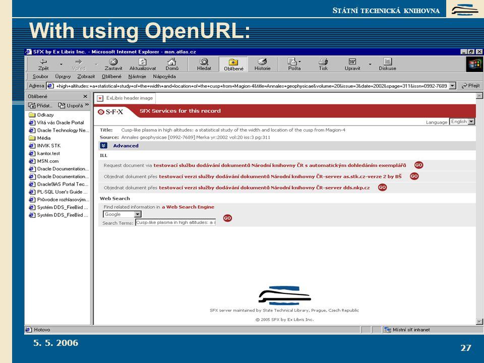 S TÁTNÍ TECHNICKÁ KNIHOVNA 5. 5. 2006 27 With using OpenURL:
