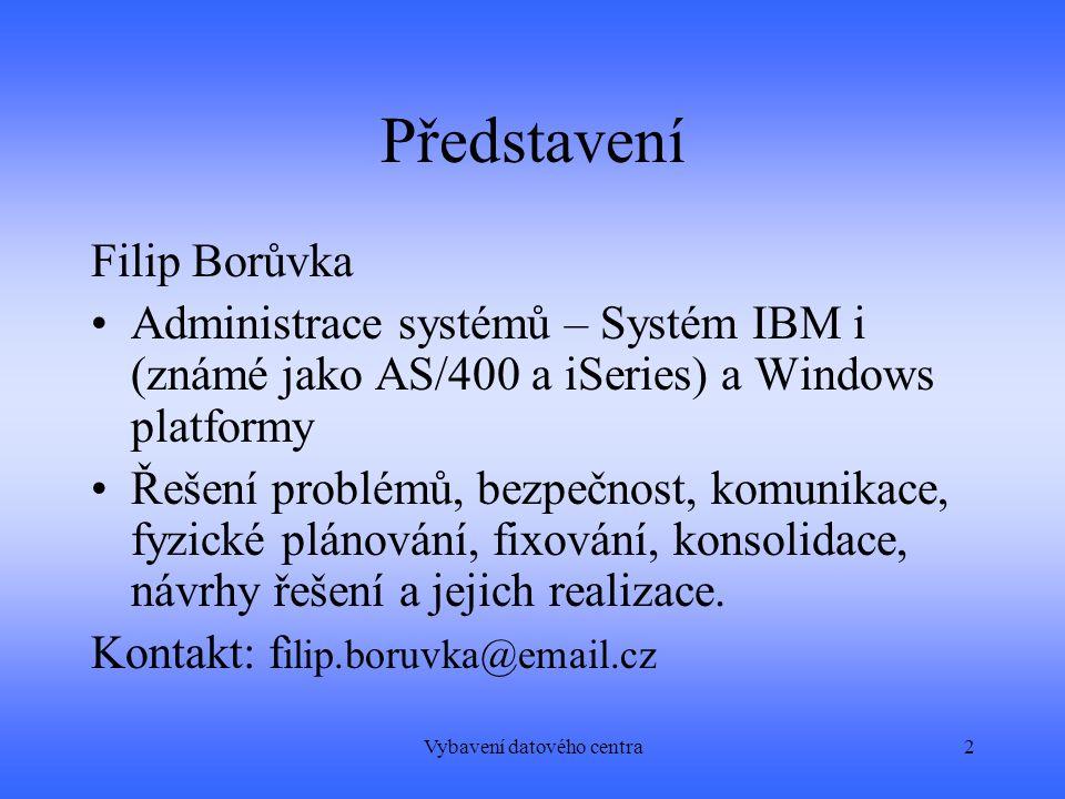 Vybavení datového centra2 Představení Filip Borůvka Administrace systémů – Systém IBM i (známé jako AS/400 a iSeries) a Windows platformy Řešení problémů, bezpečnost, komunikace, fyzické plánování, fixování, konsolidace, návrhy řešení a jejich realizace.
