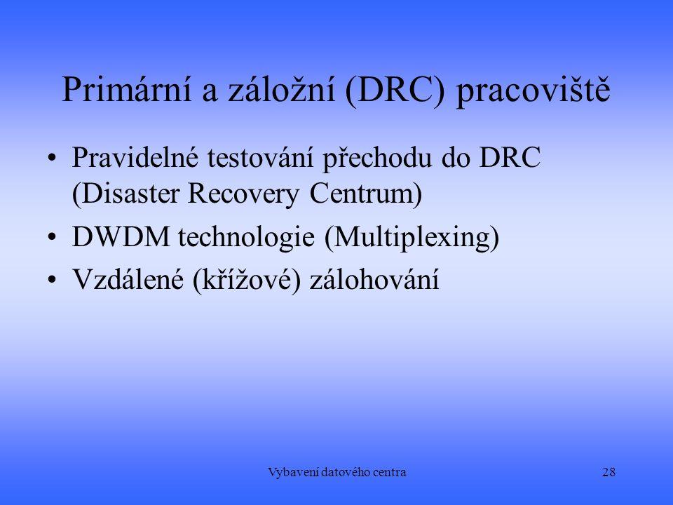 Vybavení datového centra28 Primární a záložní (DRC) pracoviště Pravidelné testování přechodu do DRC (Disaster Recovery Centrum) DWDM technologie (Multiplexing) Vzdálené (křížové) zálohování