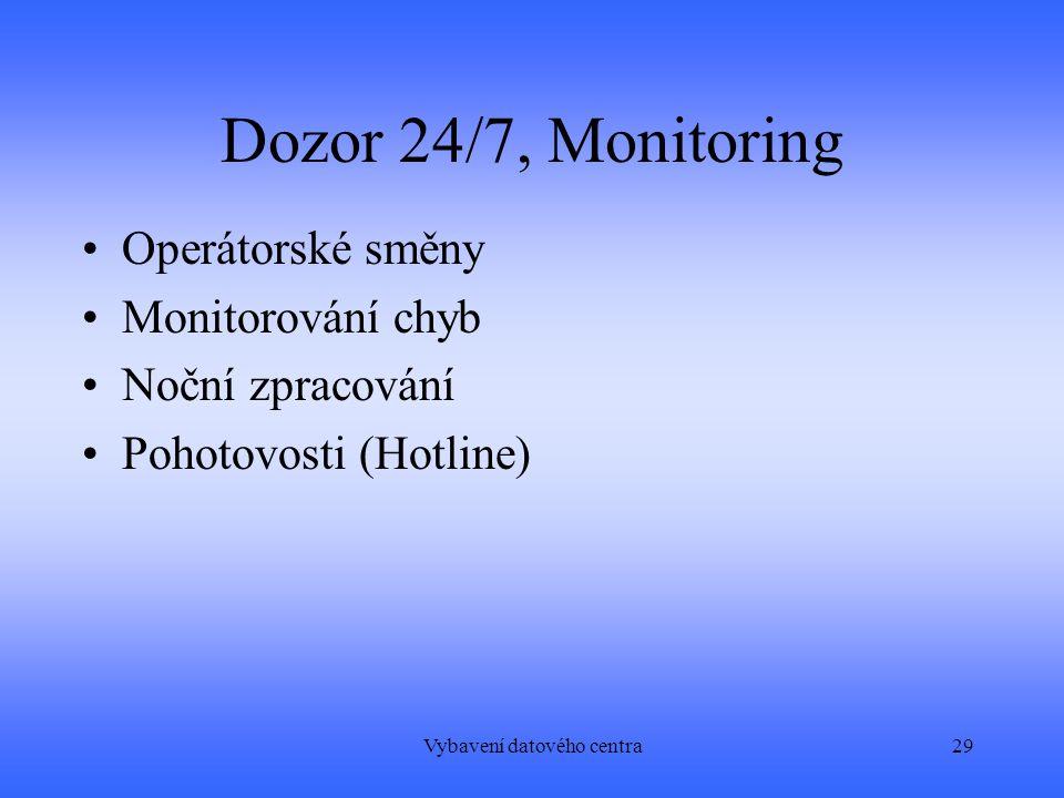 Vybavení datového centra29 Dozor 24/7, Monitoring Operátorské směny Monitorování chyb Noční zpracování Pohotovosti (Hotline)