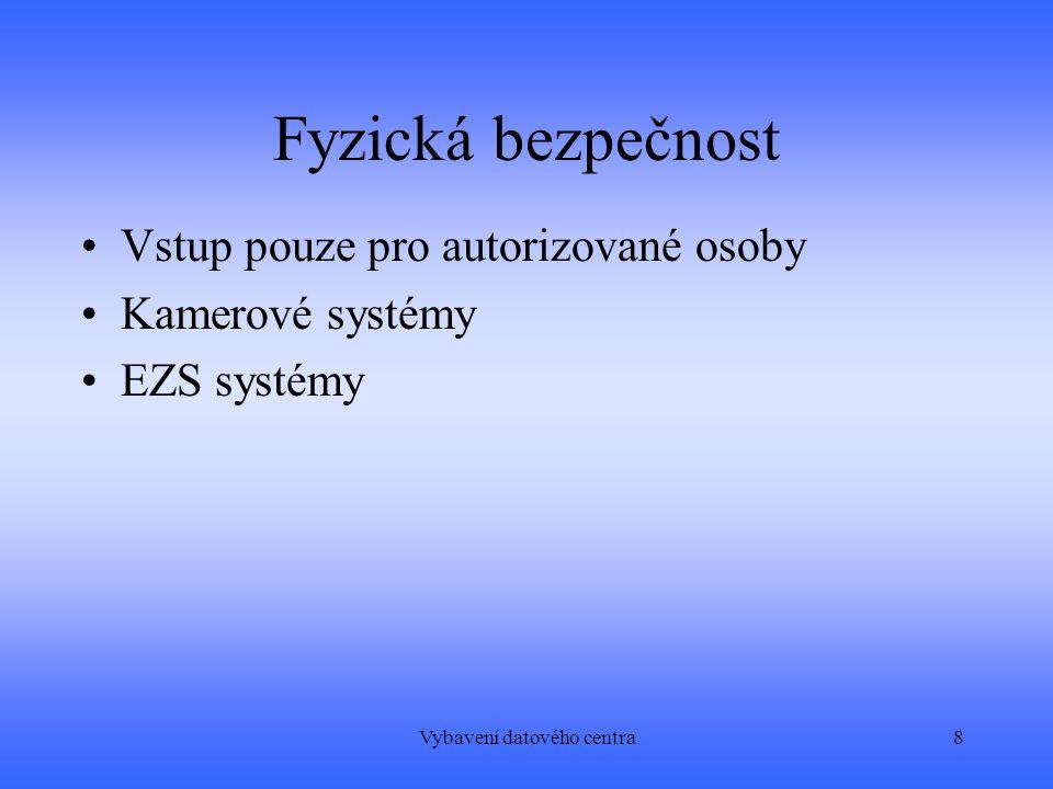 Vybavení datového centra8 Fyzická bezpečnost Vstup pouze pro autorizované osoby Kamerové systémy EZS systémy