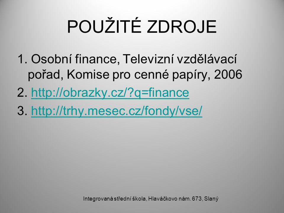 POUŽITÉ ZDROJE 1.Osobní finance, Televizní vzdělávací pořad, Komise pro cenné papíry, 2006 2.