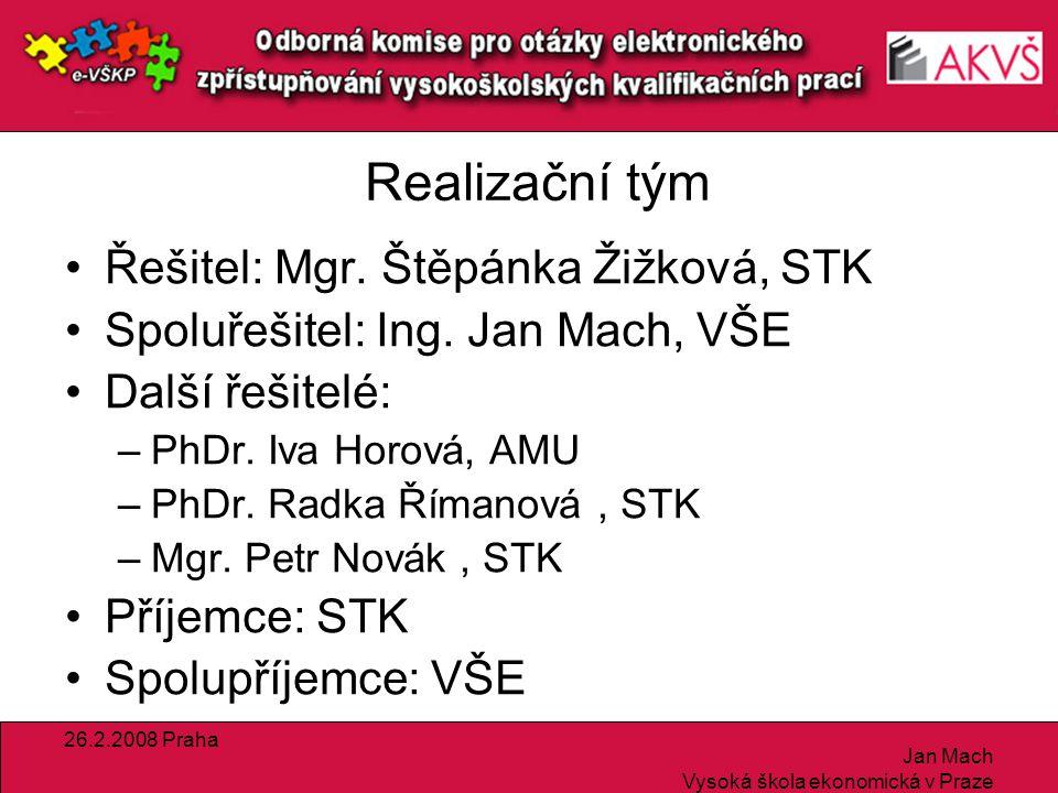 26.2.2008 Praha Jan Mach Vysoká škola ekonomická v Praze Realizační tým Řešitel: Mgr.