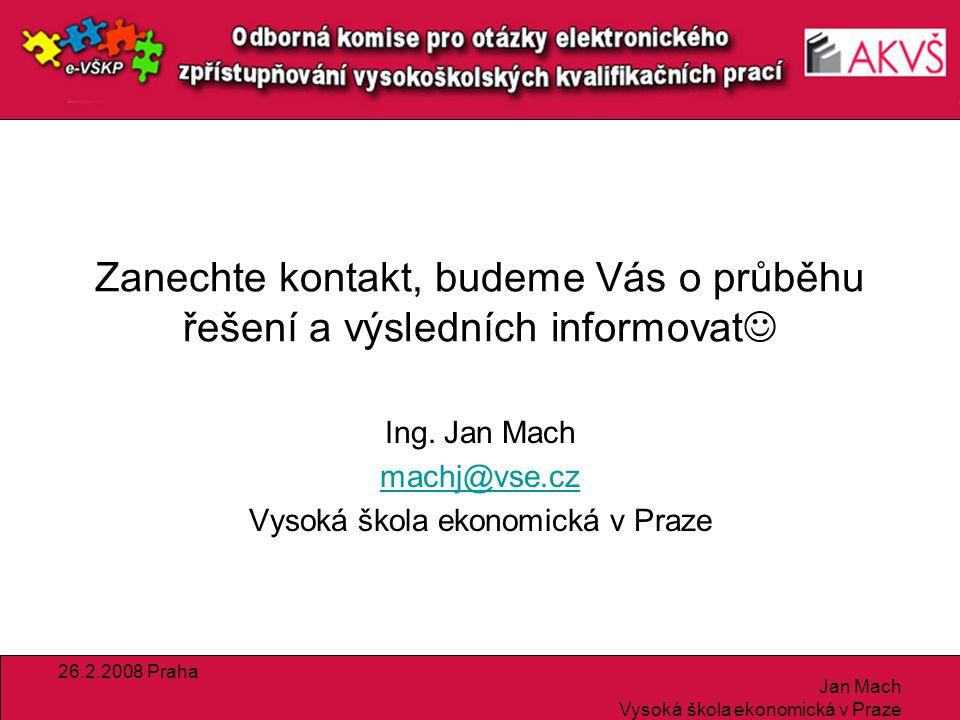 26.2.2008 Praha Jan Mach Vysoká škola ekonomická v Praze Zanechte kontakt, budeme Vás o průběhu řešení a výsledních informovat Ing.