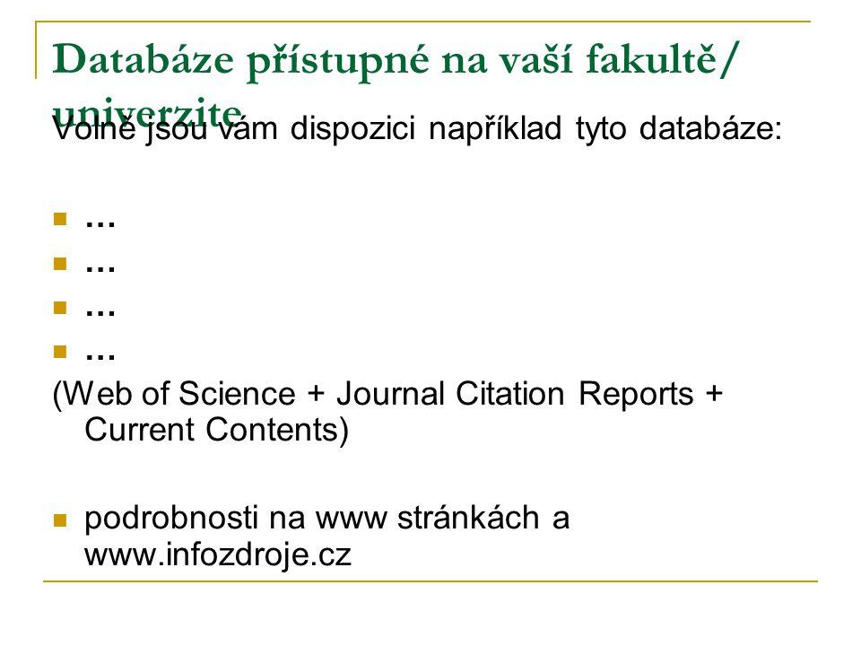 Databáze přístupné na vaší fakultě/ univerzite Volně jsou vám dispozici například tyto databáze: … (Web of Science + Journal Citation Reports + Curren