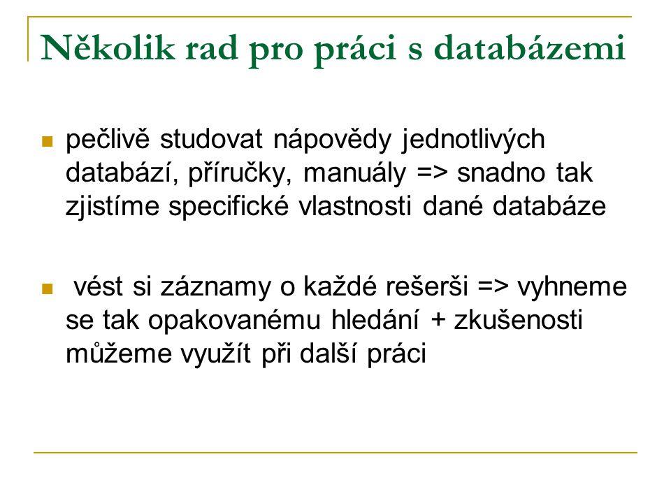 Několik rad pro práci s databázemi pečlivě studovat nápovědy jednotlivých databází, příručky, manuály => snadno tak zjistíme specifické vlastnosti dan