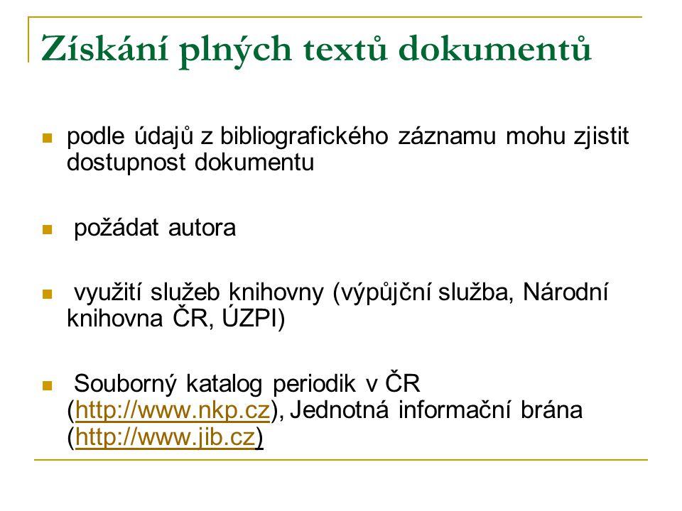 Získání plných textů dokumentů podle údajů z bibliografického záznamu mohu zjistit dostupnost dokumentu požádat autora využití služeb knihovny (výpůjč
