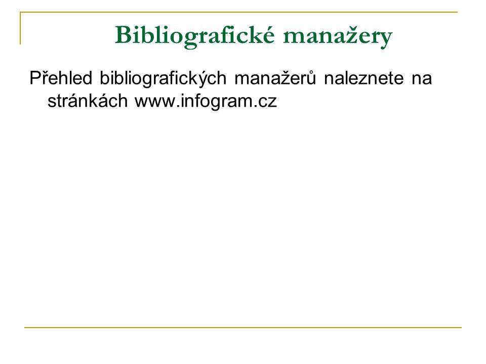 Bibliografické manažery Přehled bibliografických manažerů naleznete na stránkách www.infogram.cz